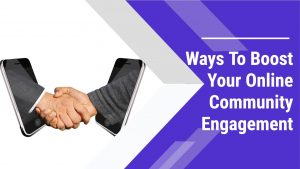 ways to boost your online community engagement