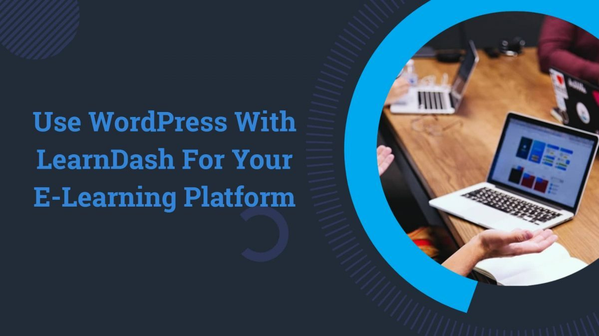 10 Reasons to Use WordPress With LearnDash For Your eLearning Platform