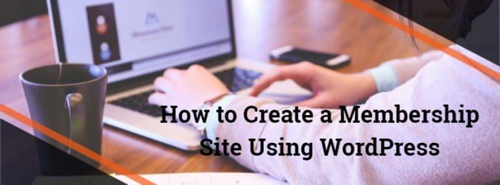 How to Create a Membership Site Using WordPress