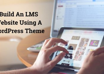 Top 10 LMS Platforms And How To Build An LMS Website Using A WordPress Theme