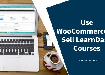 10 Reason To Use WooCommerce To Sell LearnDash Courses
